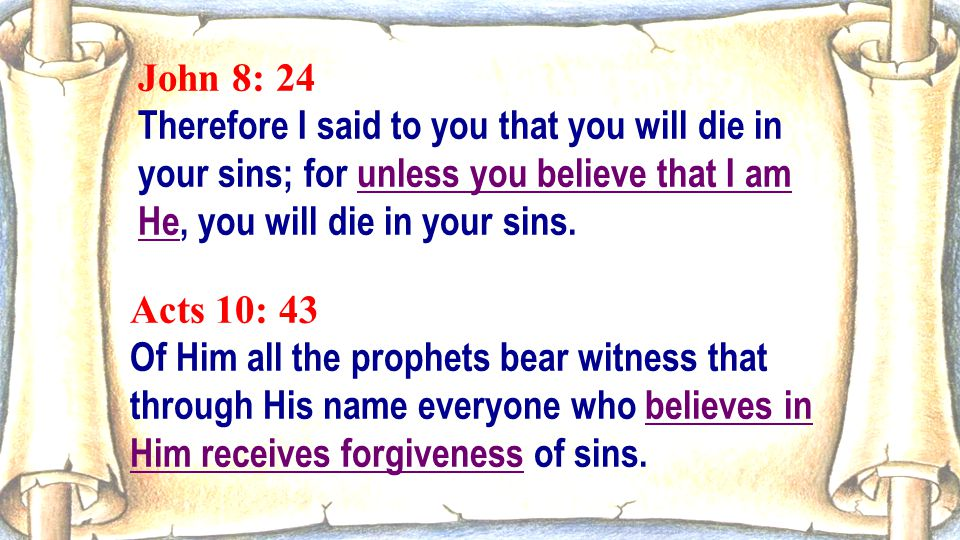 John 8: 24 Therefore I said to you that you will die in your sins; for unless you believe that I am He, you will die in your sins.