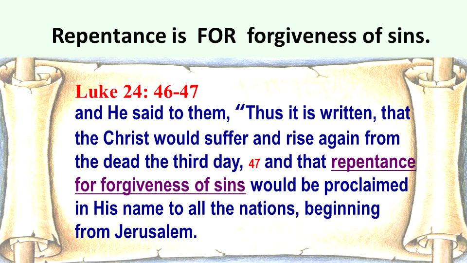 Repentance is FOR forgiveness of sins.