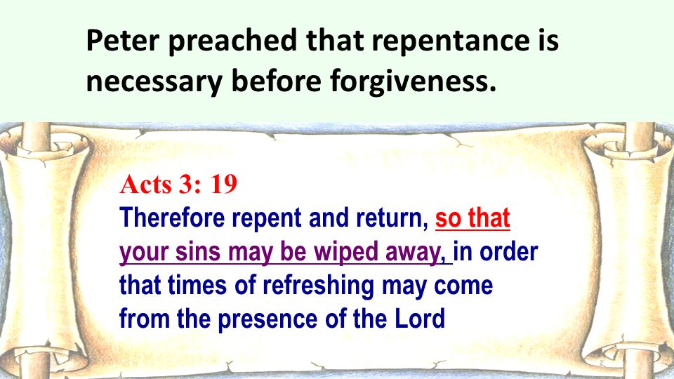 Peter preached that repentance is necessary before forgiveness.