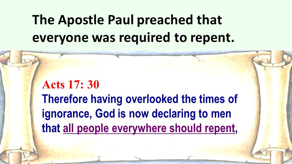 The Apostle Paul preached that everyone was required to repent.