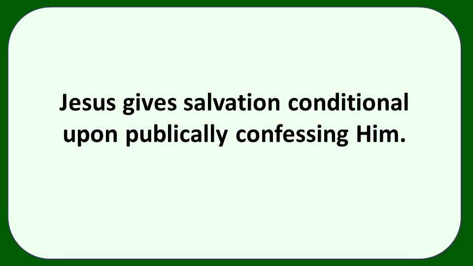 Jesus gives salvation conditional upon publically confessing Him.