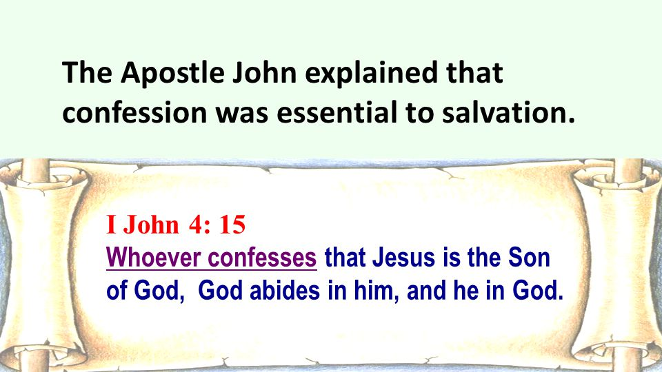 The Apostle John explained that confession was essential to salvation.