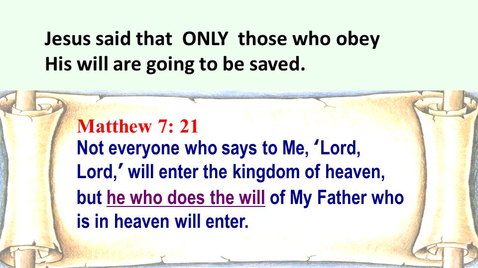 Jesus said that ONLY those who obey His will are going to be saved.