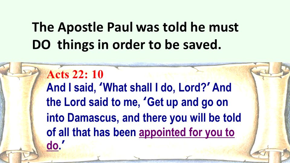 The Apostle Paul was told he must DO things in order to be saved.