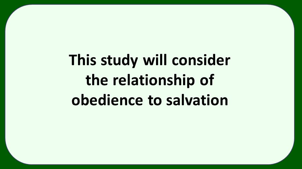 This study will consider obedience to salvation