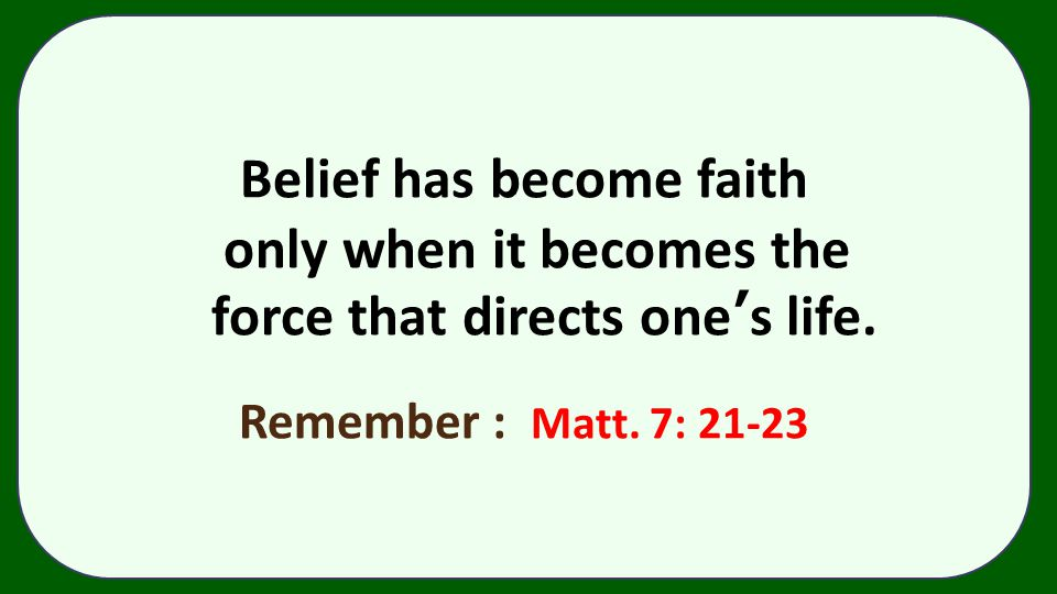 Belief has become faith only when it becomes the