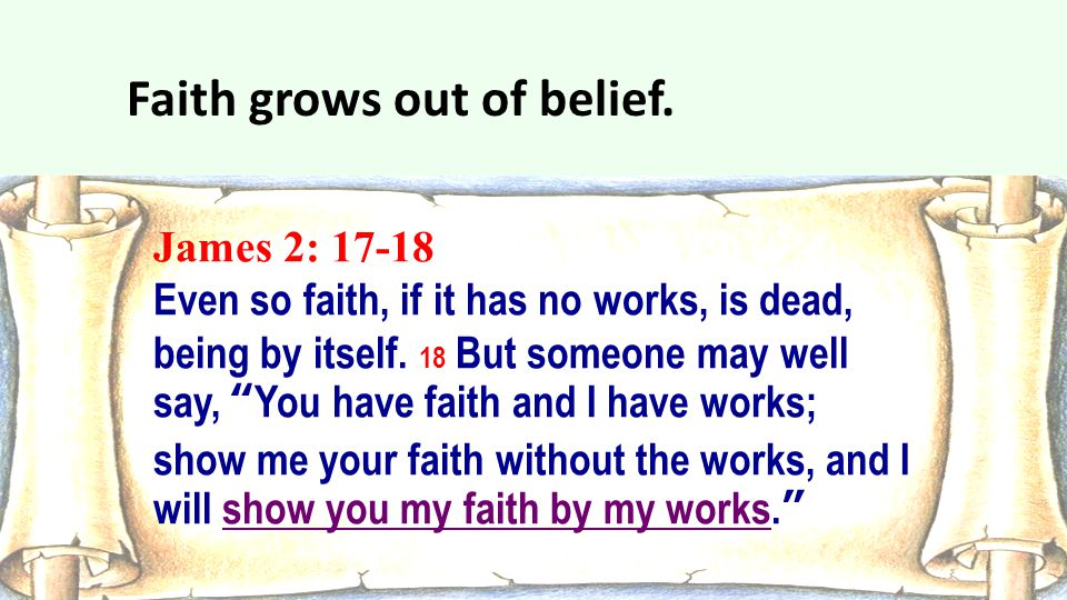 Faith grows out of belief.
