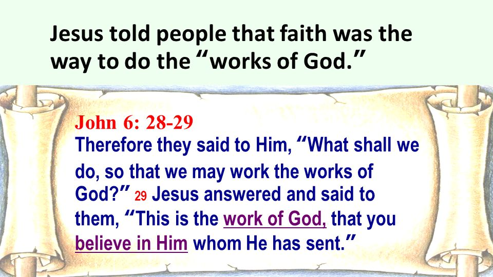 Jesus told people that faith was the way to do the works of God.