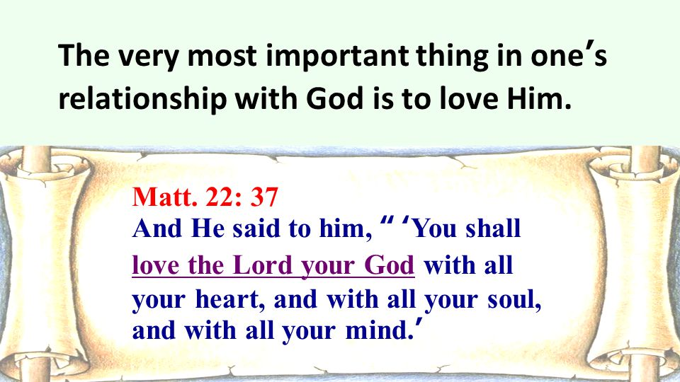 The very most important thing in one's relationship with God is to love Him.