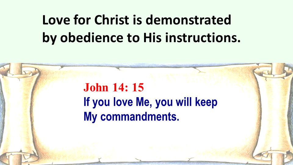 Love for Christ is demonstrated by obedience to His instructions.