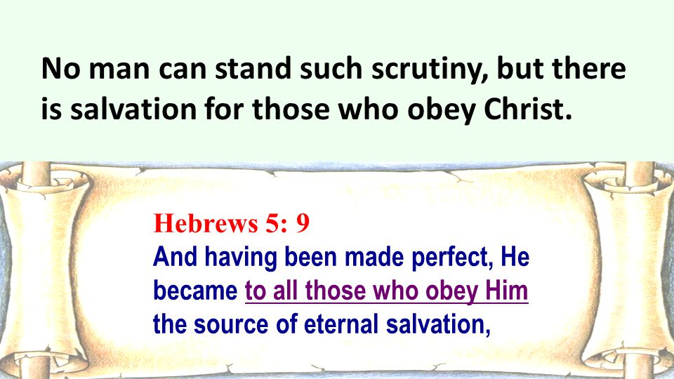 No man can stand such scrutiny, but there is salvation for those who obey Christ.