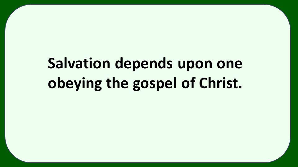 Salvation depends upon one obeying the gospel of Christ.