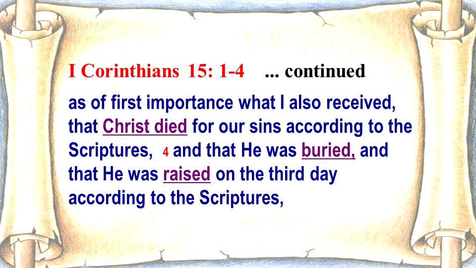 I Corinthians 15: 1-4 ... continued