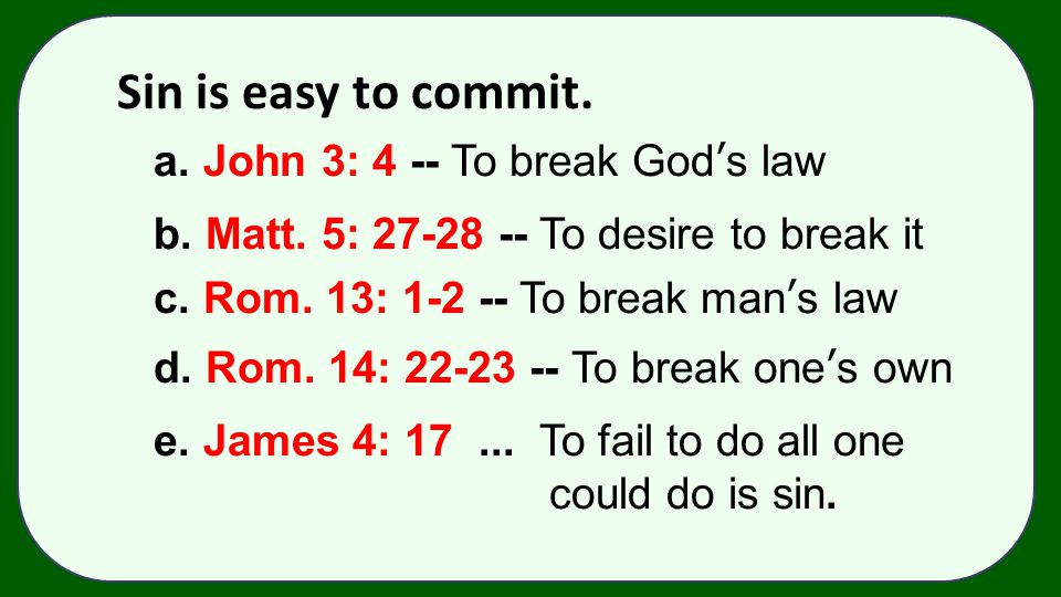 Sin is easy to commit. a. John 3: 4 -- To break God's law
