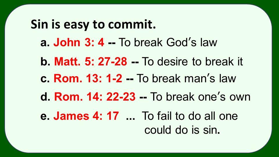 Sin is easy to commit. a. John 3: 4 -- To break God's law