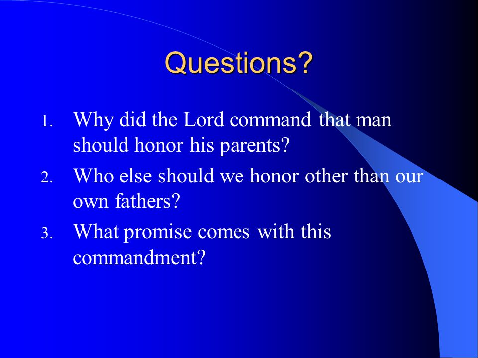 Questions Why did the Lord command that man should honor his parents