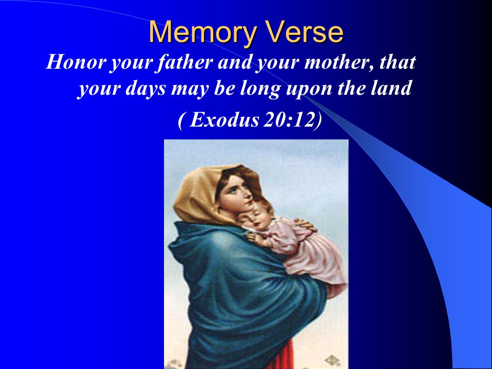 Memory Verse Honor your father and your mother, that your days may be long upon the land.