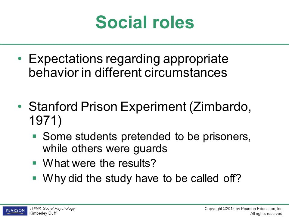 Social roles Expectations regarding appropriate behavior in different circumstances. Stanford Prison Experiment (Zimbardo, 1971)