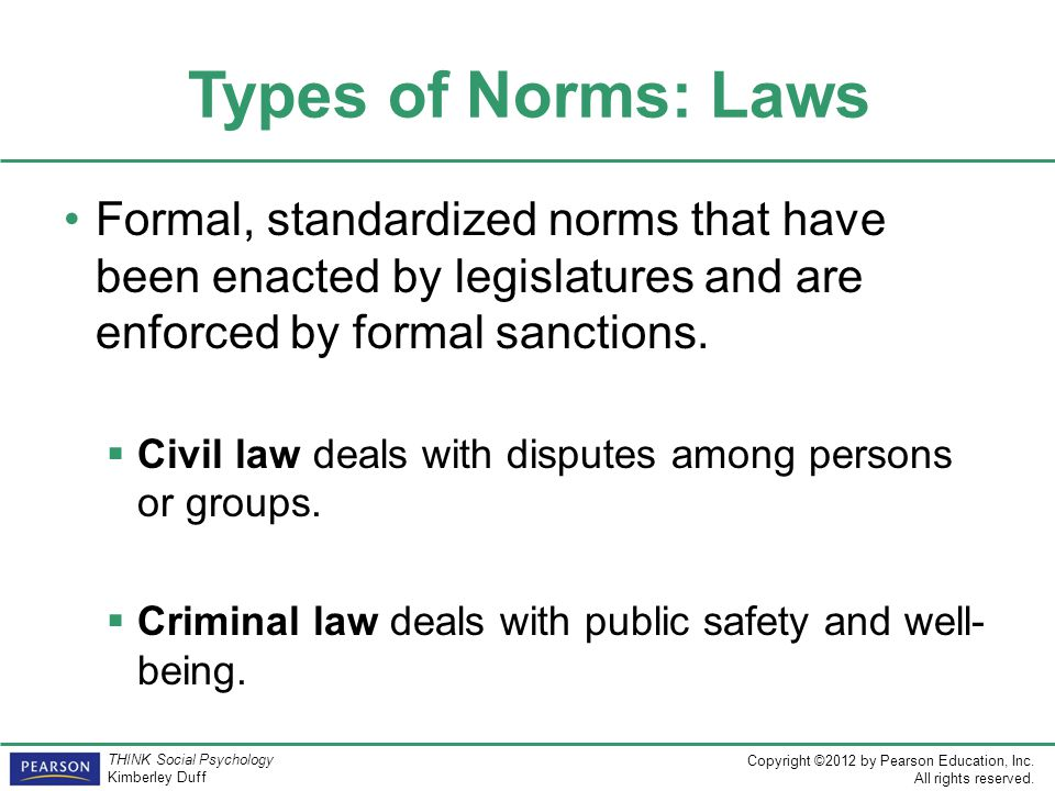 Types of Norms: Laws Formal, standardized norms that have been enacted by legislatures and are enforced by formal sanctions.