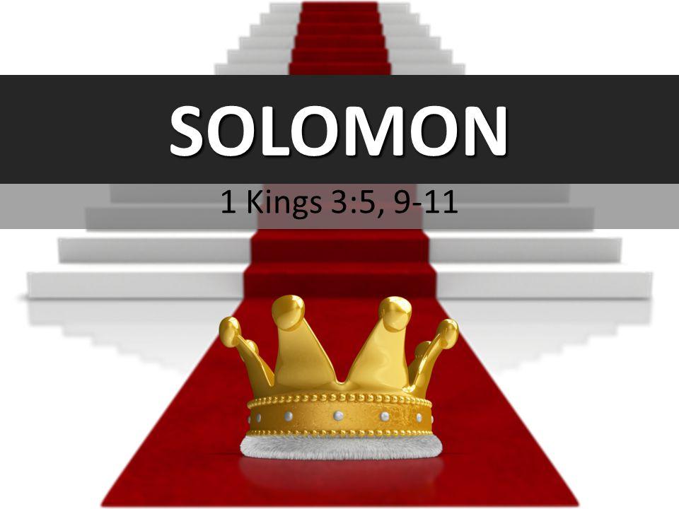 SOLOMON 1 Kings 3:5, 9-11 Very dysfunctional family