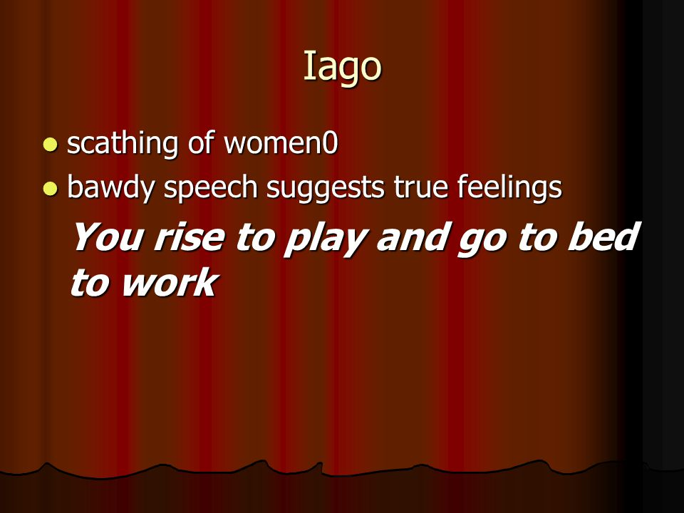 Iago You rise to play and go to bed to work scathing of women0