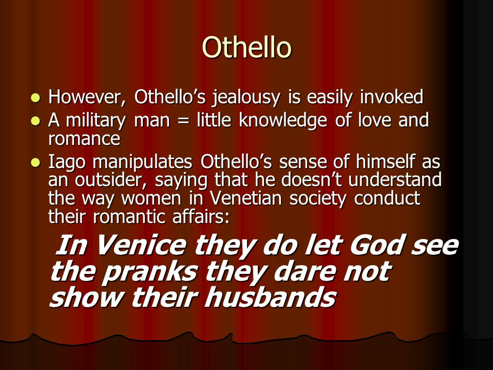 othello and jealousy essay Othello is a good man at heart, but is not aware of his evil and jealousy, and therefore will not be able to control it iago takes advantage of this and uses othello's trust to manipulate.