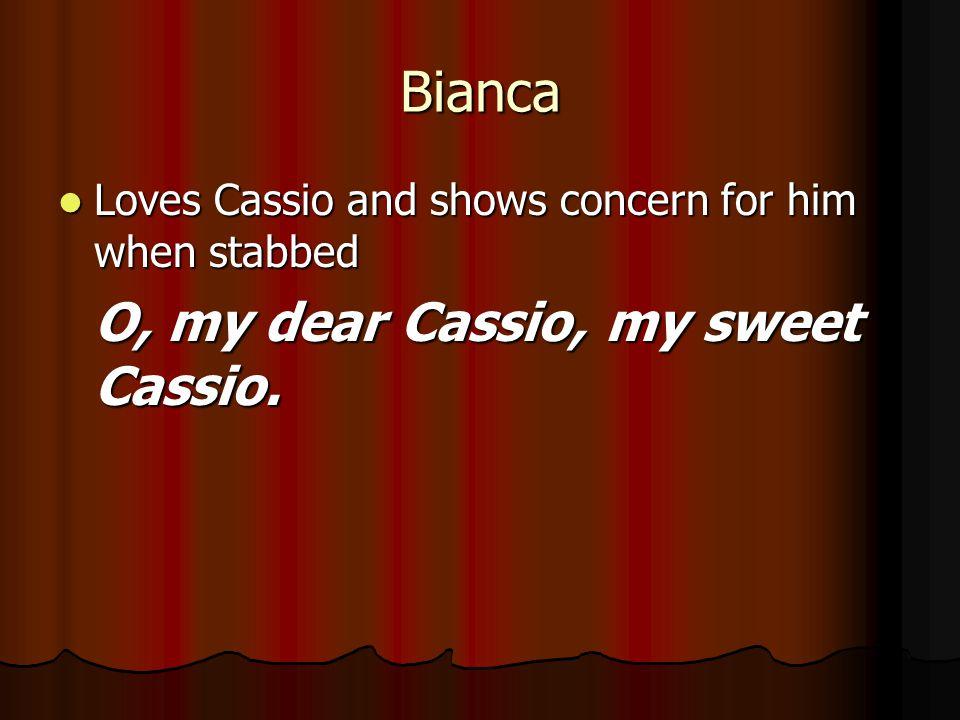 Bianca O, my dear Cassio, my sweet Cassio.