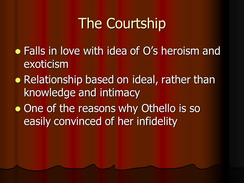 The Courtship Falls in love with idea of O's heroism and exoticism