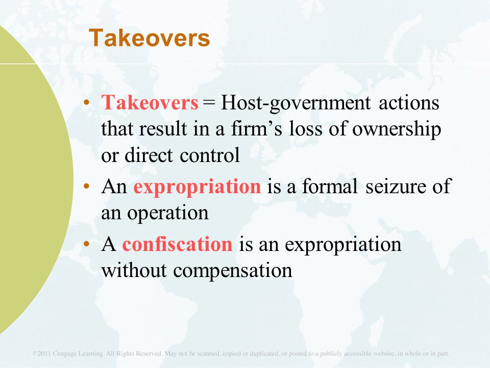 Takeovers Takeovers = Host-government actions that result in a firm's loss of ownership or direct control.