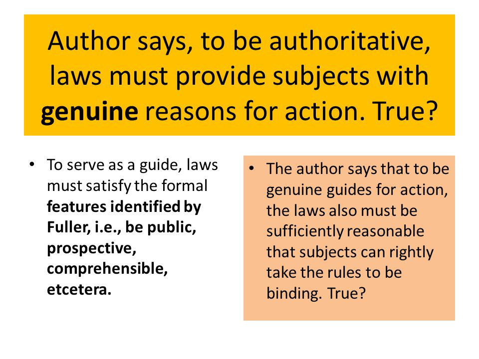 Author says, to be authoritative, laws must provide subjects with genuine reasons for action. True