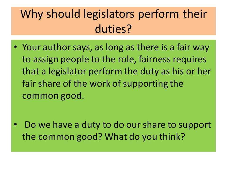 Why should legislators perform their duties