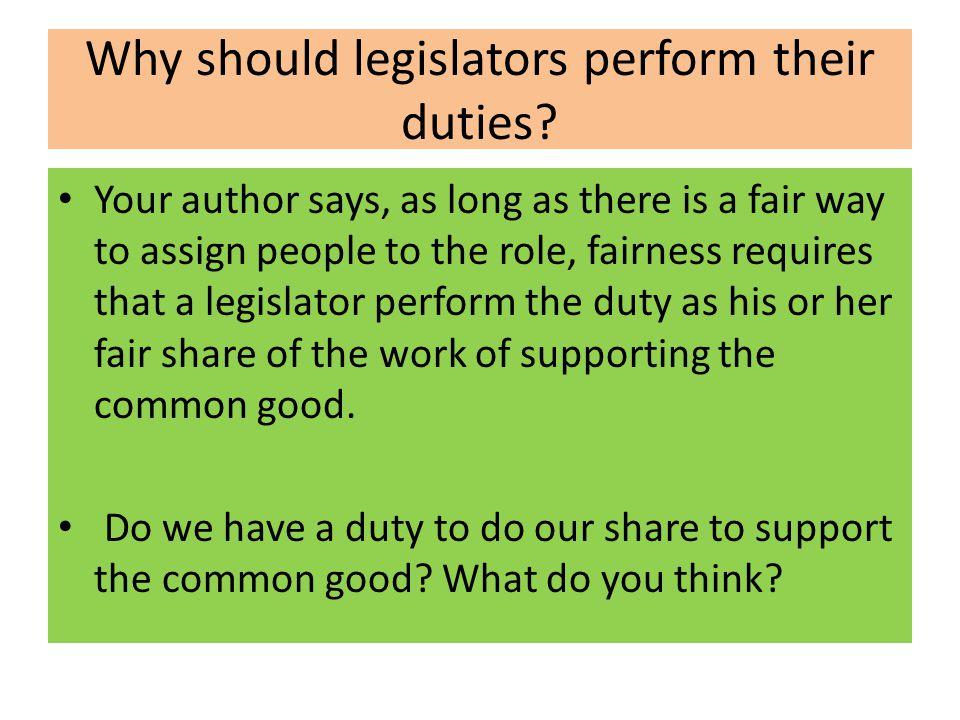 Why should legislators perform their duties
