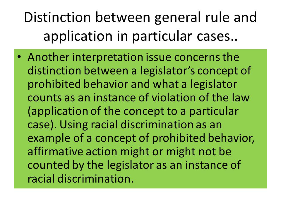 Distinction between general rule and application in particular cases..