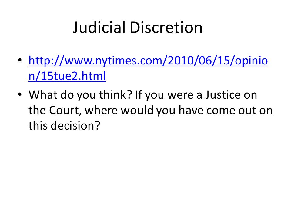 Judicial Discretion http://www.nytimes.com/2010/06/15/opinion/15tue2.html.