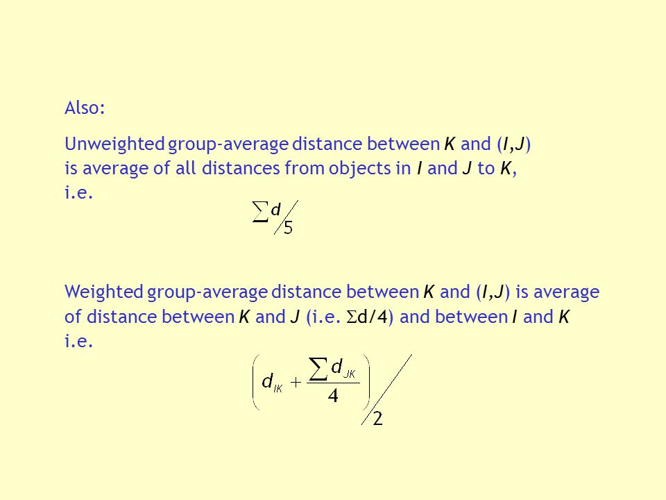 Also: Unweighted group-average distance between K and (I,J) is average of all distances from objects in I and J to K, i.e.
