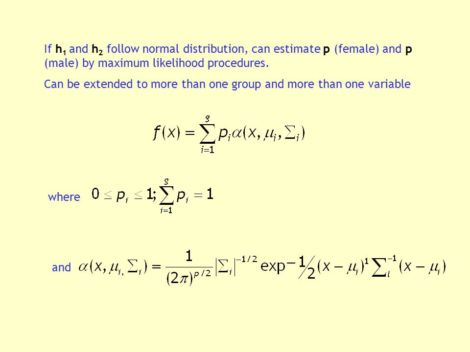 If h1 and h2 follow normal distribution, can estimate p (female) and p (male) by maximum likelihood procedures.
