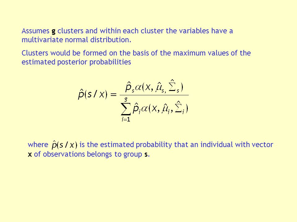 Assumes g clusters and within each cluster the variables have a multivariate normal distribution.