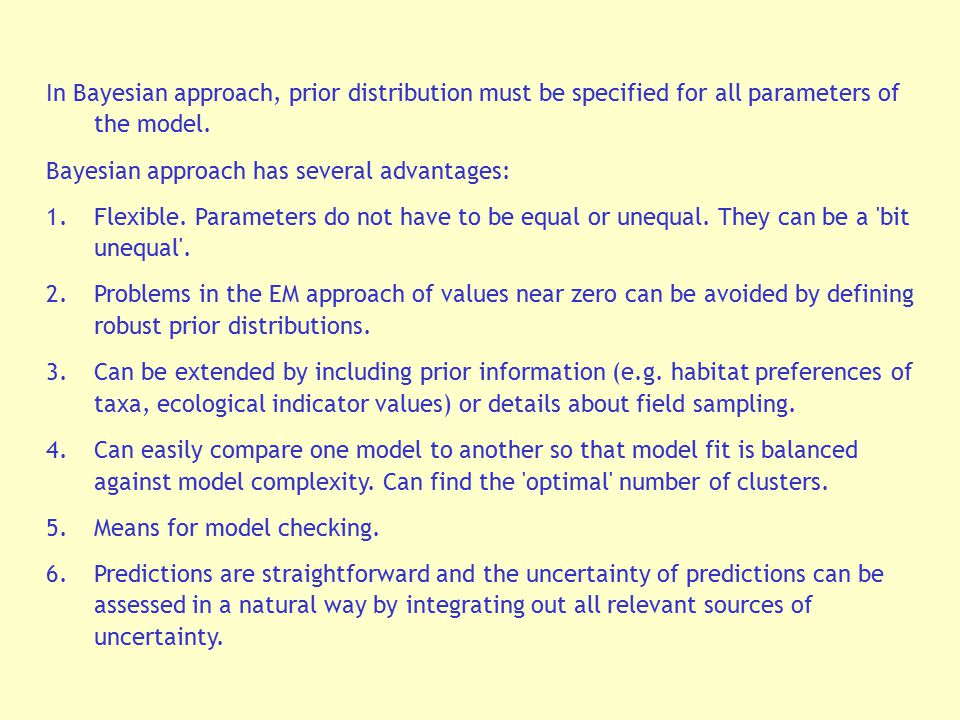 In Bayesian approach, prior distribution must be specified for all parameters of the model.