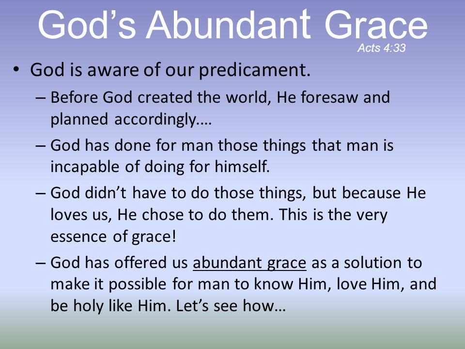 God's Abundant Grace God is aware of our predicament.