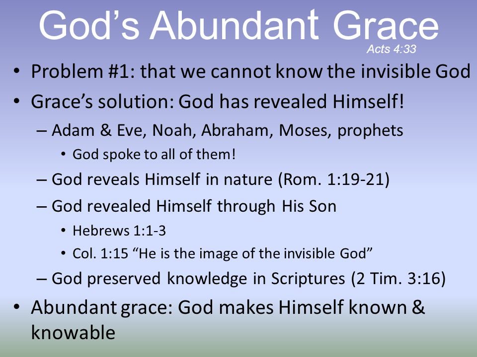God's Abundant Grace Problem #1: that we cannot know the invisible God