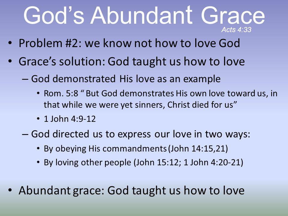 God's Abundant Grace Problem #2: we know not how to love God