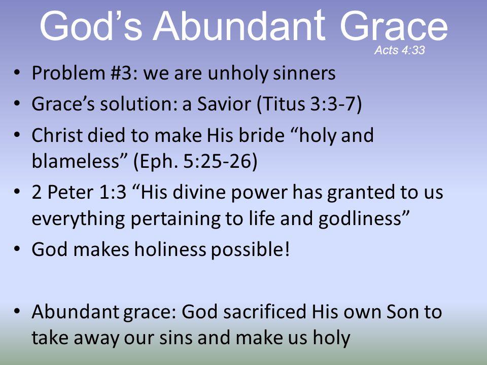 God's Abundant Grace Problem #3: we are unholy sinners