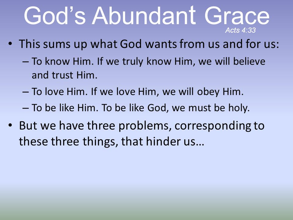God's Abundant Grace This sums up what God wants from us and for us: