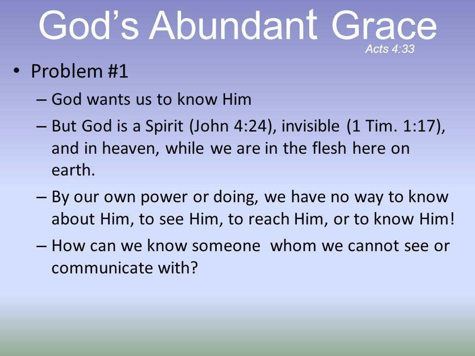 God's Abundant Grace Problem #1 God wants us to know Him