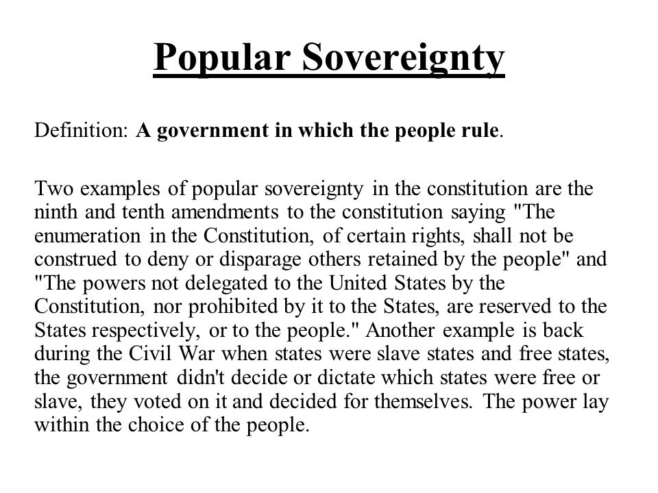 Popular Sovereignty Definition: A Government In Which The People Rule.