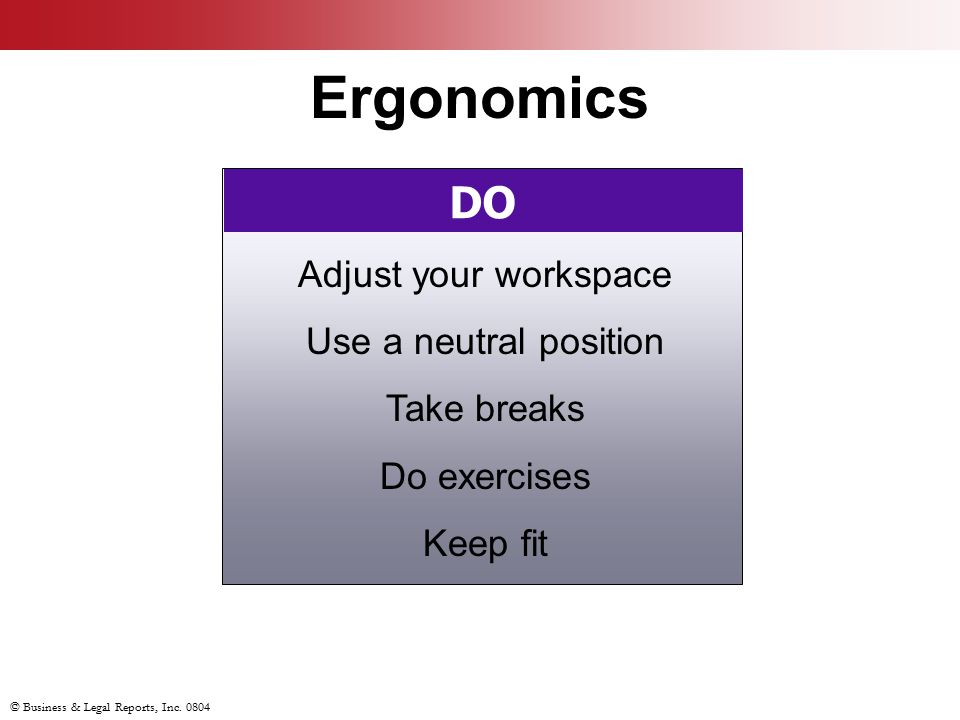 Ergonomics DO Adjust your workspace Use a neutral position Take breaks