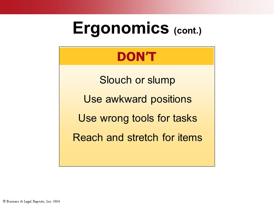 Ergonomics (cont.) DON'T Slouch or slump Use awkward positions