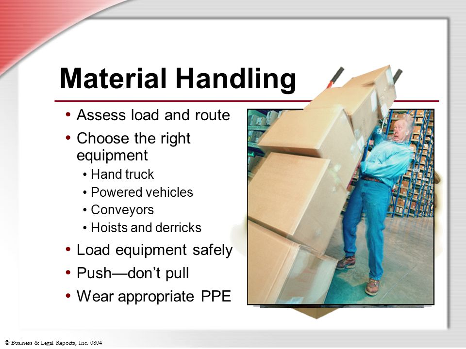 Material Handling Assess load and route Choose the right equipment