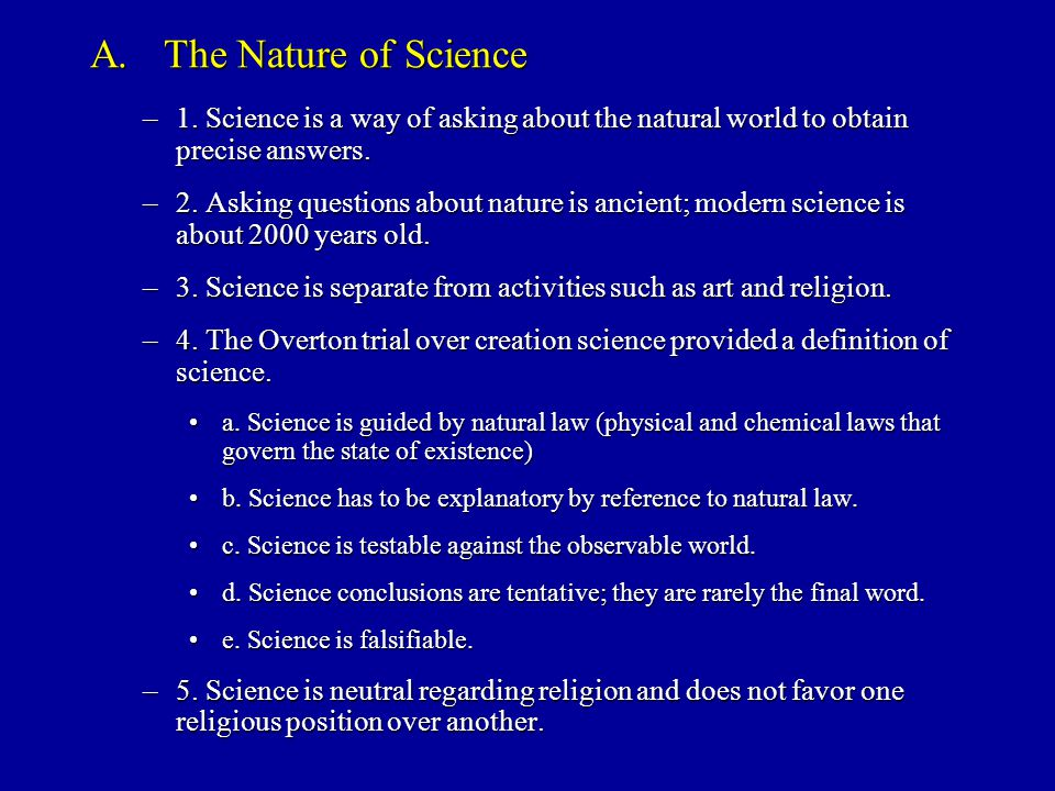 A. The Nature of Science 1. Science is a way of asking about the natural world to obtain precise answers.