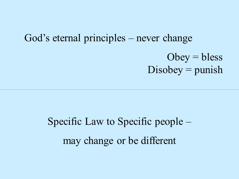 God's eternal principles – never change Obey = bless Disobey = punish